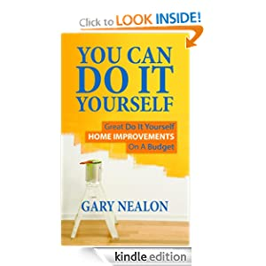 You Can Do It Yourself: Great Do It Yourself Home Improvements On A Budget [Kindle Edition]
