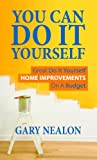 You Can Do It Yourself: Great Do It Yourself Home Improvements On A Budget