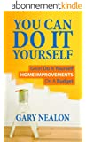 You Can Do It Yourself: Great Do It Yourself Home Improvements On A Budget (English Edition)