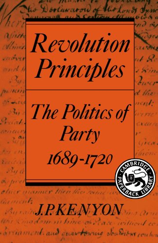 Revolution Principles: The Politics of Party 1689-1720 (Cambridge Studies in the History and Theory of Politics)