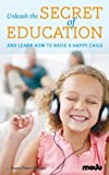 img - for Unleash the Secret of Education and learn how to raise a happy child book / textbook / text book