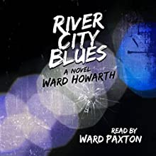 River City Blues | Livre audio Auteur(s) : Ward Howarth Narrateur(s) : Ward Paxton