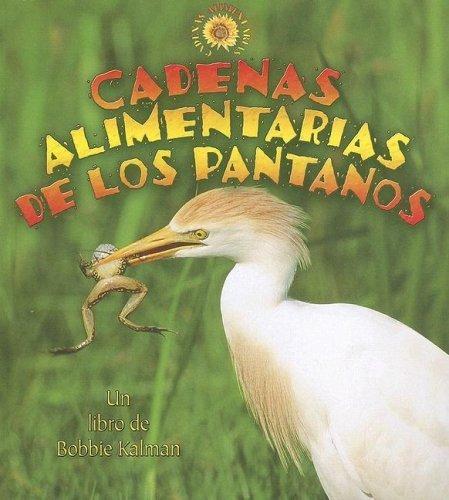 Cadenas Alimentarias De Los Pantanos / Wetland Food Chains (Cadenas Alimentarias / Food Chains) (Spanish Edition) by Kalman, Bobbie, Burns, Kylie (2007) Paperback