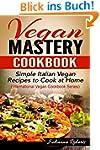 Vegan Mastery Cookbook: Simple Italia...