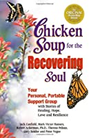 Chicken Soup for the Recovering Soul: Your Personal, Portable Support Group with Stories of Healing, Hope, Love and Resilience (Chicken Soup for the Soul)