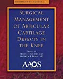 img - for Surgical Management of Articular Cartilage Defects in the Knee (Monograph Series) (Monograph Series (American Academy of Orthopaedic Surgeons)) book / textbook / text book