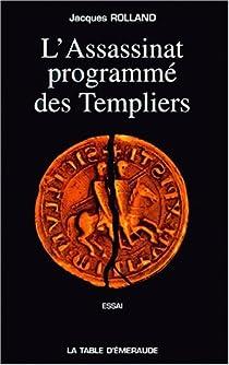 L'Assassinat, programme des templiers, r�v�lations par Rolland