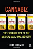 Cannabiz: The Explosive Rise of the Medical Marijuana Industry
