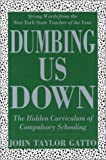 Dumbing Us Down: The Hidden Curriculum of Compulsory Schooling (086571231X) by John Gatto