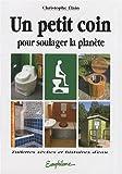 echange, troc Christophe Elain - Un petit coin pour soulager la planète : Toilettes sèches et histoires d'eau