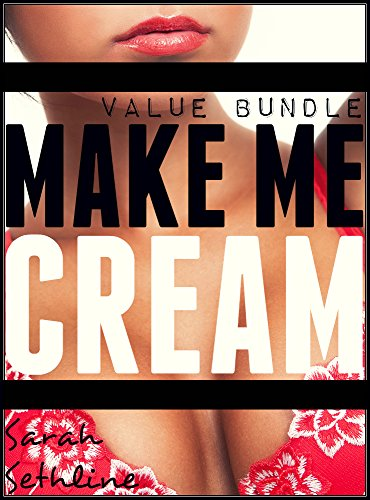 MAKE ME CREAM (Collection of **SIX** Hot, Steamy, Taboo Dirty Stories)