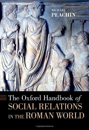 The Oxford Handbook of Social Relations in the Roman World (Oxford Handbooks in Classics and Ancient History)