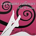 Les mains calleuses (Contes de Femmes)   Alice de France