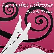 Les mains calleuses (Contes de Femmes) | Alice de France