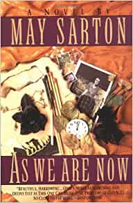 May Sarton's novel, As We Are Now - summary.