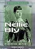 Nellie Bly: Daredevil Reporter (Lerner Biographies)