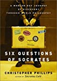 Six Questions of Socrates: A Modern-Day Journey of Discovery Through World Philosophy (0393051579) by Christopher Phillips