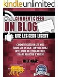 COMMENT CR�ER UN BLOG QUE LES GENS LISENT: Comment cr�er un site web, �crire sur un sujet que vous aimez, d�velopper un lectorat fid�le, et faire beaucoup ... (THE MAKE MONEY FROM HOME LIONS CLUB)