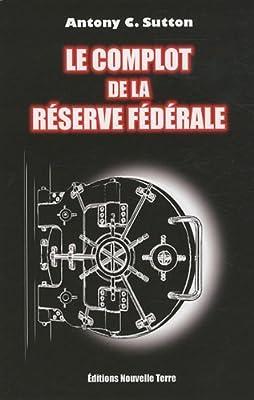 Le complot de la Réserve Fédérale de Antony C. Sutton (2009) Broché de Antony C. Sutton