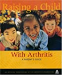 Raising A Child With Arthritis: A Par...