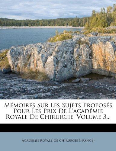 Mémoires Sur Les Sujets Proposés Pour Les Prix De L'académie Royale De Chirurgie, Volume 3...