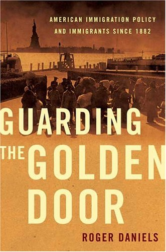 Guarding the Golden Door: American Immigration Policy and...