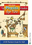 Keith Johnson Top Physics Grades for You for AQA: GCSE Revision Guide for AQA