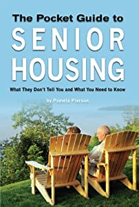 The Pocket Guide to Senior Housing: What They Don't Tell You and What You Need to Know from Pamela E. Pierson