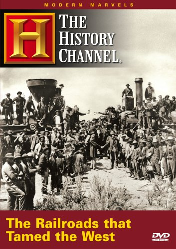Modern Marvels - The Railroads That Tamed the West (History Channel)