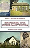 Researching Your Quaker Family History: A Quick & Easy Guide for Genealogists (Quick & Easy Guides for Genealogists Book 1)