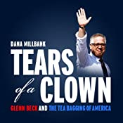 Tears of a Clown: Glenn Beck and the Tea-Bagging of America | [Dana Milbank]