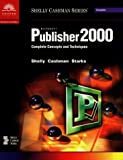 Microsoft Publisher 2000: Complete Concepts and Techniques (Shelly Cashman series)
