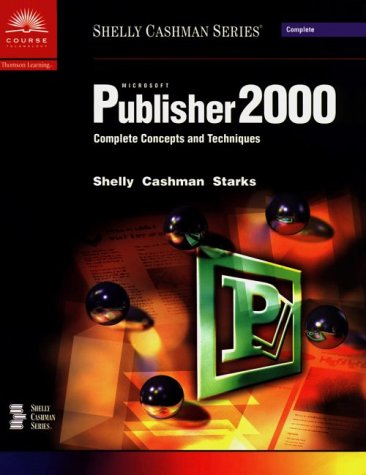Microsoft Publisher 2000: Complete Concepts and Techniques (Shelly Cashman)