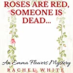 Roses Are Red, Someone Is Dead...: An Emma Flowers Mystery | Rachel White
