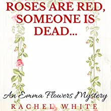 Roses Are Red, Someone Is Dead...: An Emma Flowers Mystery Audiobook by Rachel White Narrated by Adrienne Roberson