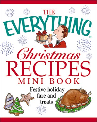 The Everything Christmas Recipes: Festive Holiday Fare and Treats (Everything (Mini))