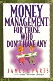 Money Management for Those Who Don't Have Any (1565075323) by Jim Paris