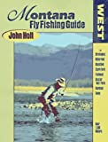 Montana Fly Fishing Guide: West of the Continental Divide (0962666327) by Holt, John
