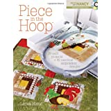 Piece in the Hoop: 20 Quilt Projects + 40 Machine Embroidery Designsby Larisa Bland