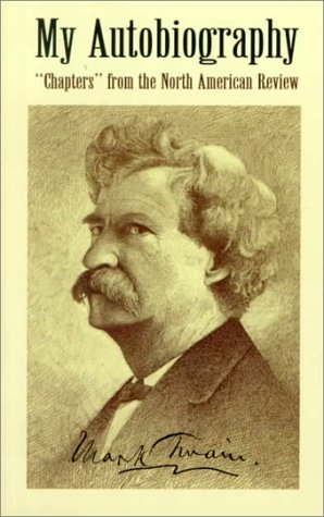 My Autobiography: 'Chapters' from the North American Review, Mark Twain