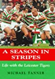 Michael Tanner A Season in Stripes: Life with Leicester Tigers