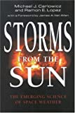 Storms from the Sun: The Emerging Science of Space Weather