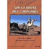 Sur la route des caravanes : D'Atar à Néma par Rachid, Tidjikja et Oualata