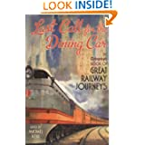 Last Call for the Dining Car: The Telegraph Book of Great Railway Journeys