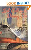Last Call for the Dining Car: The Telegraph Book of Great Railway Journeys (Daily Telegraph)