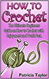 How to Crochet: The Ultimate Beginners Guide on How to Crochet with Enjoyment and Profit Fast (How to Crochet, how to crochet free, how to crochet for beginners)