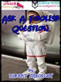 Ask A Foolish Question - The Original Classic Sci-Fi Stories (Science Fiction) By ROBERT SHECKLEY
