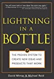 Lightning in a Bottle: The Proven System to Create New Ideas and Products That Work
