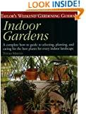 Taylor's Weekend Gardening Guide to Indoor Gardens: A Complete How-To-Guide to Selecting, Planting, and Caring for the Best Plants for Every Indoor ... Weekend Gardening Guides (Houghton Mifflin))