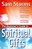 The Beginner's Guide to Spiritual Gifts (The Beginner's Guide Series) (1569553114) by Storms, Sam
